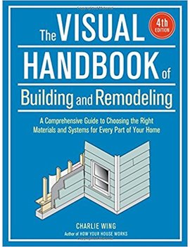 The Visual Handbook Of Building And Remodeling by Charlie Wing