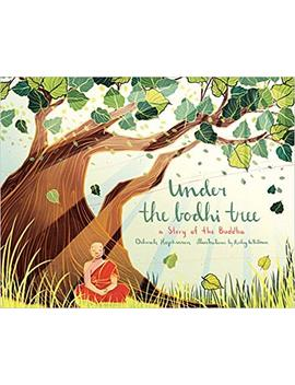 Under The Bodhi Tree: A Story Of The Buddha by Deborah Hopkinson