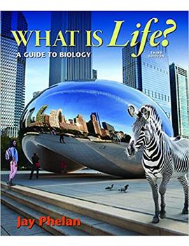 What Is Life? A Guide To Biology by Jay Phelan