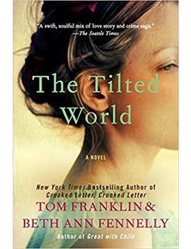 The Tilted World: A Novel by Tom Franklin