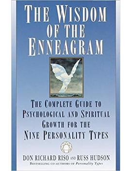 The Wisdom Of The Enneagram: The Complete Guide To Psychological And Spiritual Growth For The Nine  Personality Types by Don Richard Riso