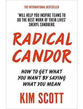 Radical Candor [Paperback] [Jan 01, 2018] Kim Scott by Kim Scott