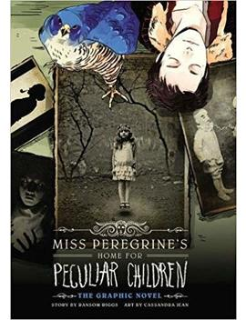 Miss Peregrine's Home For Peculiar Children: The Graphic Novel (Miss Peregrine's Peculiar Children: The Graphic Novel) by Ransom Riggs