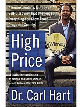 High Price: A Neuroscientist's Journey Of Self Discovery That Challenges Everything You Know About Drugs And Society (P.S.) by Carl Hart