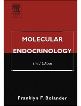 Molecular Endocrinology: Third Edition by Franklyn F. Bolander