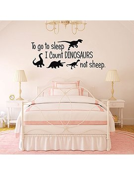 To Go To Sleep I Count Dinosaurs Not Sheep Vinyl Wall Decals Kids Room Bedroom Nursery Quote Cartoon Wall Art Home Decor Stickers by Ideemoor