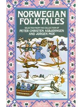 Norwegian Folktales : From The Collection Of Peter Christen Asbjornsen, Jorgen Moe by Peter Christen Asbjornsen