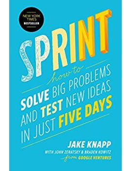 Sprint: How To Solve Big Problems And Test New Ideas In Just Five Days (English Edition) by Jake Knapp