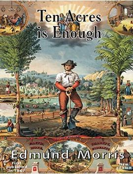 Ten Acres Is Enough by Edmund Morris