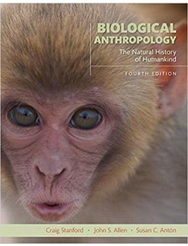 Biological Anthropology: The Natural History Of Humankind (4th Edition) by John S. Allen