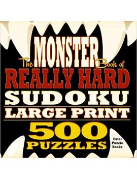 The Monster Book Of Really Hard Sudoku: 500 Puzzles, Large Print (Volume 1) by Patel Puzzle Books