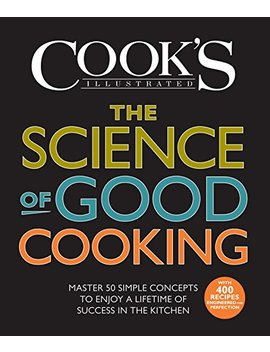 The Science Of Good Cooking: Master 50 Simple Concepts To Enjoy A Lifetime Of Success In The Kitchen (Cook's Illustrated Cookbooks) by The Editors Of America's Test Kitchen And Guy Cros(Author) Ph.D