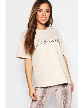 Petite 'Literally' Slogan T Shirt by Boohoo