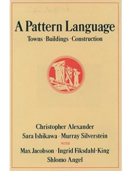 A Pattern Language: Towns, Buildings, Construction (Center For Environmental Structure Series) by Christopher Alexander