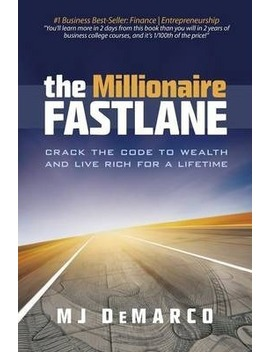 The Millionaire Fastlane : Crack The Code To Wealth And Live Rich For A Lifetime by Mj Demarco