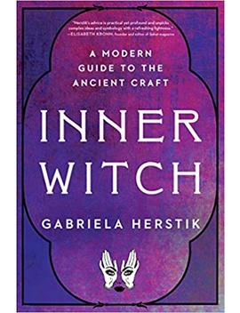 Inner Witch: A Modern Guide To The Ancient Craft by Gabriela Herstik