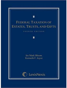 Federal Taxation Of Estates, Trusts And Gifts: Cases, Problems And Materials by Ira Mark Bloom