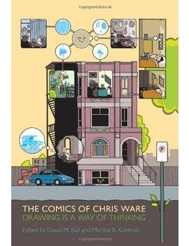 The Comics Of Chris Ware by David M. Ball