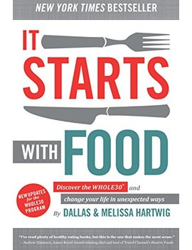 It Starts With Food: Discover The Whole30 And Change Your Life In Unexpected Ways by Melissa Hartwig