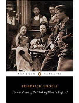 The Condition Of The Working Class In England (Classics) by Friedrich Engels