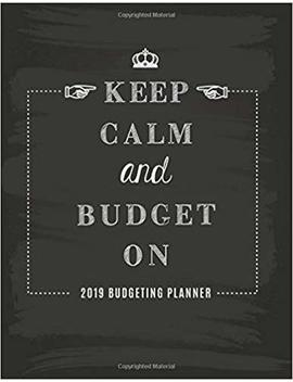 2019-budgeting-planner-keep-calm-and-budget-on:-yearly-and-monthly-money-management-budget-&-expenses-planner-journal-notebook-personal-finance--(2019-budget-financial-planner)-(volume-7) by sara-lept