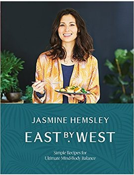 East By West: Simple Recipes For Ultimate Mind Body Balance by Jasmine Hemsley