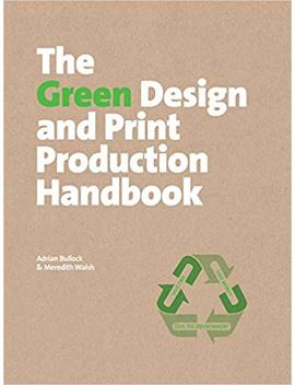 The Green Design And Print Production Handbook: Save Time, Save Money, Save The Environment by Adrian Bullock
