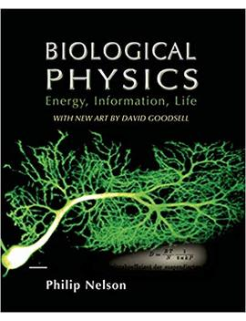 Biological Physics: With New Art By David Goodsell by Philip Nelson