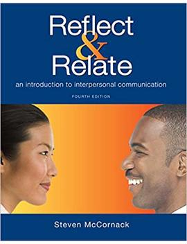 Reflect & Relate: An Introduction To Interpersonal Communication by Steven Mc Cornack