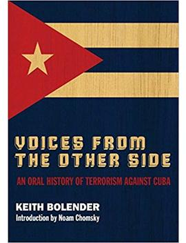 Voices From The Other Side: An Oral History Of Terrorism Against Cuba by Keith Bolender