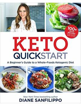 Keto Quick Start: A Beginner's Guide To A Whole Foods Ketogenic Diet With More Than 100 Recipes by Diane Sanfilippo