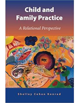 Child And Family Practice: A Relational Perspective by Shelley Cohen Konrad