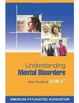Understanding Mental Disorders: Your Guide To Dsm 5 by Amazon