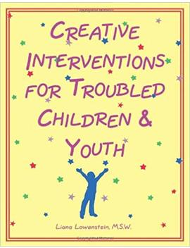 Creative Interventions For Troubled Children & Youth by Liana Lowenstein