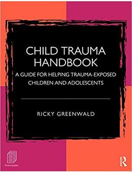 Child Trauma Handbook: A Guide For Helping Trauma Exposed Children And Adolescents by Ricky Greenwald