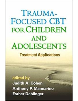 Trauma Focused Cbt For Children And Adolescents: Treatment Applications by Amazon