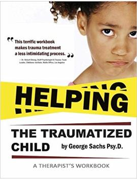 Helping The Traumatized Child: A Workbook For Therapists (Helpful Materials To Support Therapists Using Tfcbt: Trauma Focused Cognitive Behavioral ... With Free Digital Download Of The Book.) by George Sachs Psy D