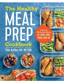 The Healthy Meal Prep Cookbook: Easy And Wholesome Meals To... by Toby Amidor