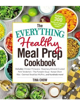 The Everything Healthy Meal Prep Cookbook: Includes: Chicken... by Tina Chow