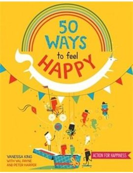 50-ways-to-feel-happy:-fun-activities-and-ideas-to-build-your-happiness by vanessa-king