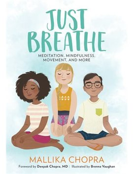 Just Breathe: Meditation, Mindfulness, Movement, And More by Mallika Chopra