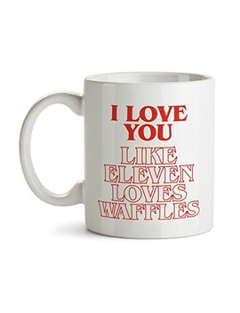 I Love You Like Eleven Loves Waffles   Stranger Super Cool Funny Things And Inspirational Gifts 11 Oz Ounce White Ceramic Tea Cup   Ultimate Travel Gear Novelty Present Sweets Holder   Best Joke Fun by Rafa Wear