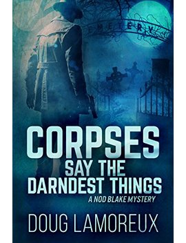Corpses Say The Darndest Things (Nod Blake Mysteries Book 1) by Doug Lamoreux