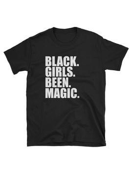 Blacks Girl Been Magic T Shirt, Melanin T Shirt, Black Girl Magic, Natural Hair T Shirt, Black Girls Rock, Black Women, Black Is Beautiful by Etsy