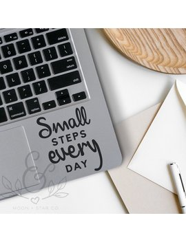 Small Steps Every Day, Motivational, Quote Decal, Quote Sticker, Laptop Stickers, Laptop Decal, Macbook Decal, Car Decal, Vinyl Decal by Etsy