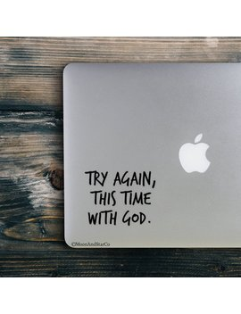 Try Again This Time With God, God Decal, God Sticker, Christian Sticker, Laptop Stickers, Laptop Decal, Macbook Decal, Car Decal, Decal by Etsy