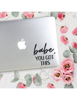 Babe You Got This, Motivation, Feminist Decal, Feminist Sticker, Quote Decal Sticker Laptop Stickers, Laptop Decal, Macbook Decal, Car Decal by Etsy