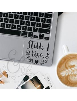 Still I Rise, Still I Rise Decal, Still I Rise Sticker, Quote Decal, Quote Sticker, Laptop Stickers, Laptop Decal, Macbook Decal, Car Decal by Etsy