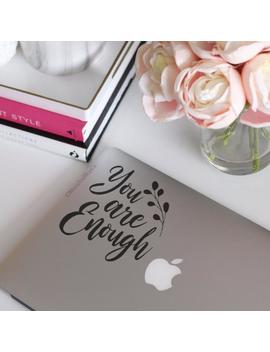 You Are Enough, Enough Decal, Enough Sticker, Quote Decal, Quote Sticker Laptop Stickers, Laptop Decal, Macbook Decal, Car Decal Vinyl Decal by Etsy