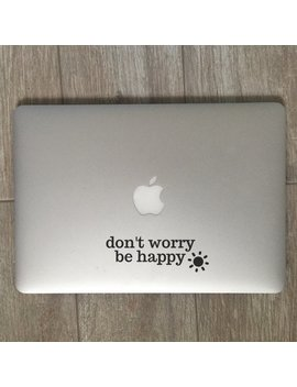 Don't Worry Be Happy, Be Happy Decal, Happy Decal, Happy Sticker, Quote Decal, Quote Sticker, Laptop Decal, Laptop Sticker, Car Decal by Etsy